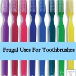 Frugal Uses For Toothbrushes
