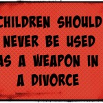 Children Should Never Be Used As a Weapon #Parenting