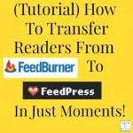 How To Transfer RSS Feedburner Readers To FeedPress