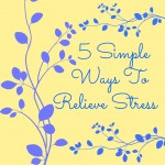 5 Simple Ways To Relieve Stress #StressLess2BmyBest