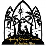 Defending Religious Freedom At CHRISTmas Time