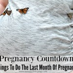 Pregnancy Countdown – 5 Things To Do The Last Month Of Pregnancy.